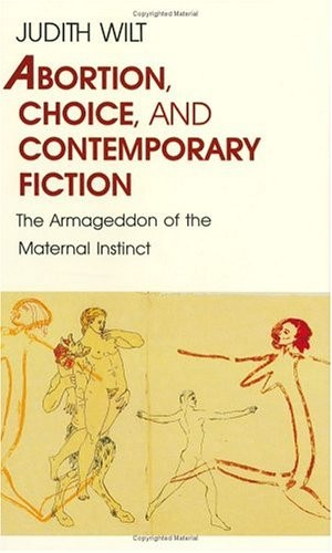 Abortion, Choice, and Contemporary Fiction: The Armageddon of the Maternal Instinct