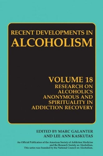 Research on Alcoholics Anonymous and Spirituality in Addiction Recovery: The Twelve-Step Program Model Spiritually Oriented Recovery Twelve-Step ... Research (Recent Developments in Alcoholism)