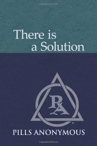 There Is A Solution: The Twelve Steps and Twelve Traditions of Pills Anonymous