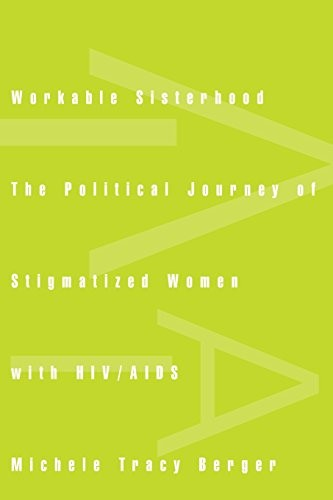 Workable Sisterhood: The Political Journey of Stigmatized Women with HIV/AIDS
