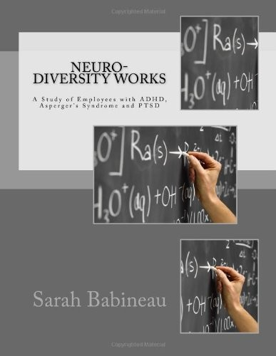 Neuro-Diversity Works: A Study of Employees with ADHD, Asperger's Syndrome and PTSD