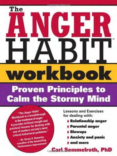 The Anger Habit Workbook: Proven Principles to Calm the Stormy Mind