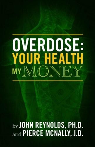 Overdose: Your Health, My Money