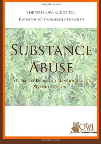 The Wise Owl Guide To... Dantes Subject Standardized Test (DSST) Substance Abuse (Formerly Drug and Alcohol Abuse) Second Edition